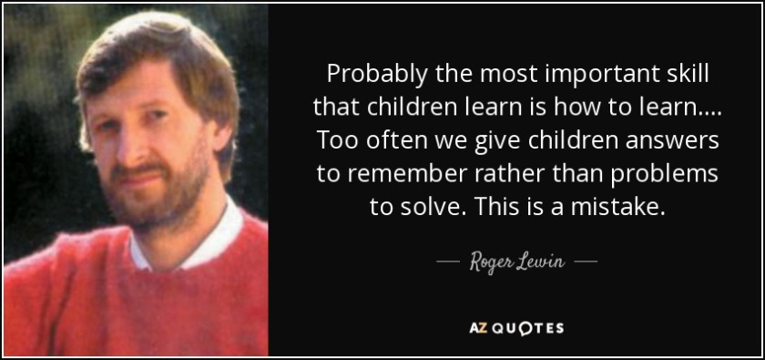 quote-probably-the-most-important-skill-that-children-learn-is-how-to-learn-too-often-we-give-roger-lewin-149-71-97